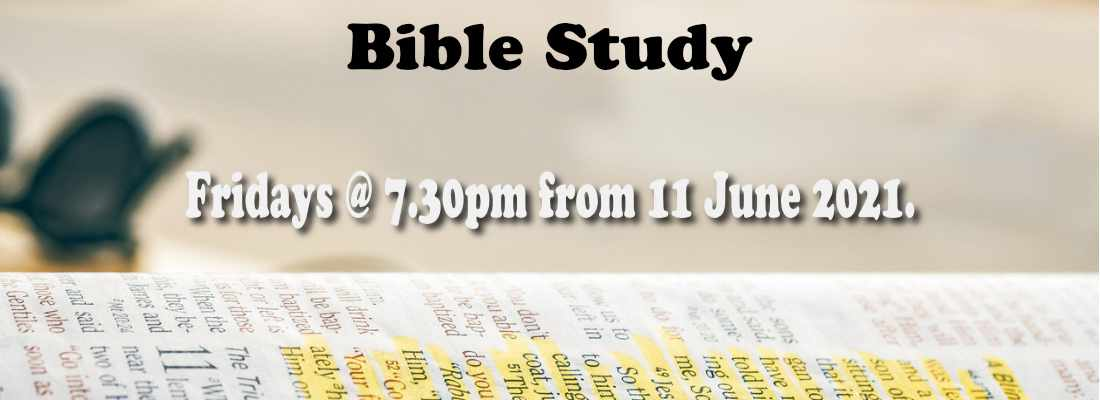 Bible Study Resuming on Fridays at 7:30pm from 11th of June 2021